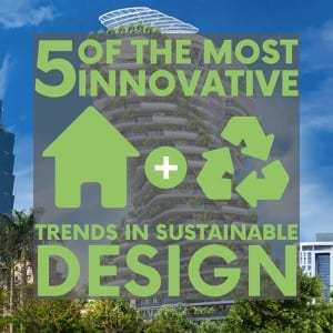 5 of the Most Innovative Trends in Sustainable Design