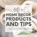 If you love your home, but you also love the planet, you're in luck! Here are more than sixty tips on home decor and home design ideas.