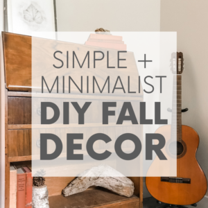 3 Simple + Minimalist DIY Fall Decor Ideas